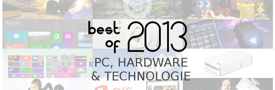Best of 2013 : PC, hardware et technologie