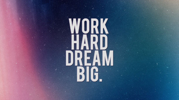 Motivation work hard dream big